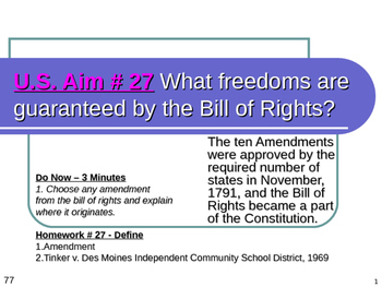 U.S. Aim # 27 What freedoms are guaranteed by the Bill of Rights?