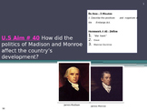 U.S Aim # 40 How did Madison and Monroe affect the country's development?