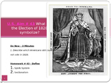 U.S. Aim # 43 What did the Election of 1828 symbolize?