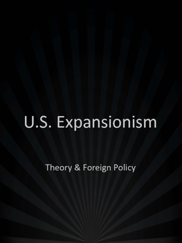 U.S. Expansionism: Theory & Foreign Policy