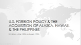 U.S. Foreign Policy & The Acquisition of Alaska, Hawaii, &