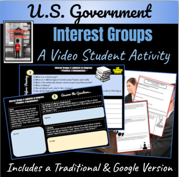 U.S. Government: Interest Groups & Lobbyists ~ A Video Activity ~