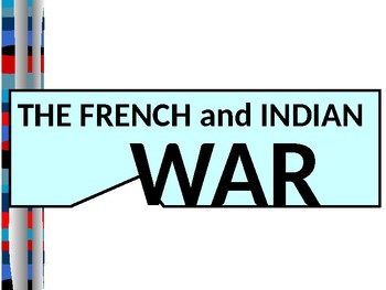U.S. HISTORY UNIT 2 LESSON 1: The French and Indian War POWERPOINT