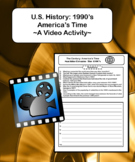 U.S. History: 1990's America's Time ~A Video Activity~ (Distance Learning)