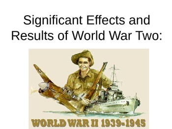 U.S History-Significant effects and results of World War Two