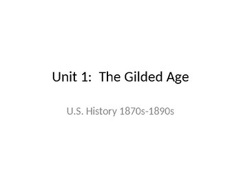 U.S. History Unit 1:  The Gilded Age (1870s-1890s)