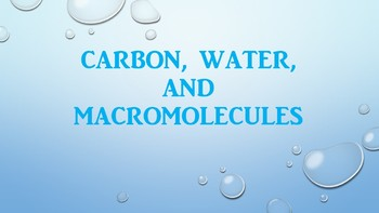 UNIT: Water, Carbon, and Macromolecules