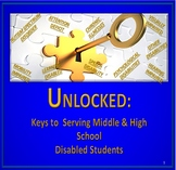 UNLOCKED: Keys to  Serving Middle & High School  Disabled Students