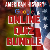 US History Google Quizzes - 17 Assessments/Evaluations -