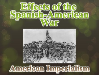American Imperialism Effects of Spanish-American War Power