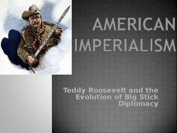 Roosevelt & Big Stick Diplomacy PowerPoint (Imperialism /