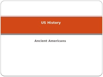 US History (Early Americans/Ancient Americans) Power Point