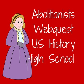 US History High School Lesson Plan: The Abolitionists Webquest