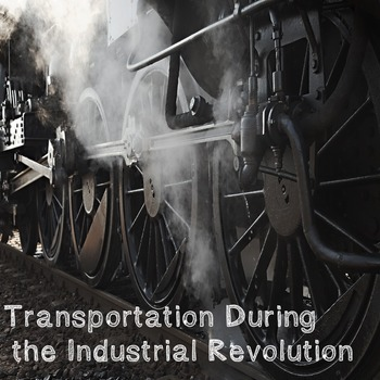 US History High School: Transportation During the Industri