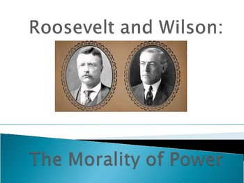 Roosevelt & Wilson The Morality of Power PowerPoint (U.S. History)