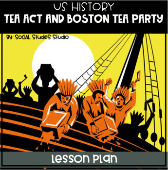 US History Lesson Plan: Tea Act and Boston Tea Party