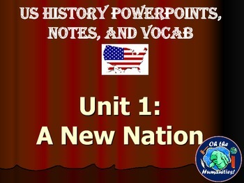 A New Nation Unit Notes, PowerPoints, & Vocabulary