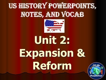 US History PPTs, Notes, & Vocab - Unit 2: Expansion and Reform