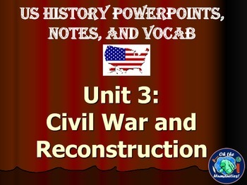 Civil War and Reconstruction Unit Notes, PowerPoints, & Vocabulary