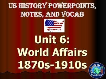 US History PPTs, Notes, & Vocab - Unit 6: World Affairs (1870-1910)