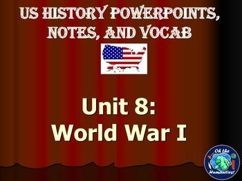 US History PPTs, Notes, & Vocab - Unit 8: World War I