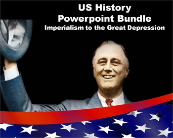 US History Powerpoint Bundle: Imperialism to Great Depression