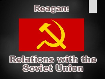 Reagan & Relations with the Soviet Union PowerPoint Presentation (U.S. History)