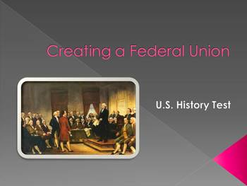 US History Test on Creating a Federal Union