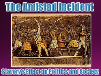 Amistad Incident (Slavery's Effect on Society) PowerPoint (U.S. History)