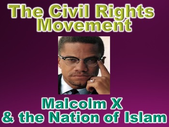 Civil Rights Movement Malcolm X & Nation of Islam PowerPoint (U.S. History)