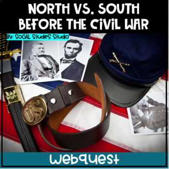 US History Webquest Lesson Plan: North Vs. South Before the Civil War