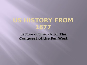 US History from 1865/1877, powerpoint lecture,ch.16, The Old West