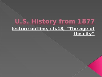 US History from 1865/1877, powerpoint lecture,ch.18,society&culture-late19thcent