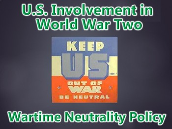 U.S. Involvement in WWII (WW2) Wartime Neutrality Policy PowerPoint