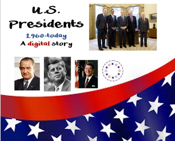 US Presidents; 60's - today; digital story lesson plan and
