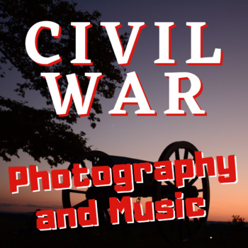 Civil War Photography and Music Activity: A Listen and Look Activity!