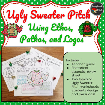 Ugly Sweater Pitch using Ethos, Pathos, and Logos (Rhetorical Appeals)