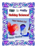 Ugly to Pretty Holiday Science! (Valentine's or Mother's D