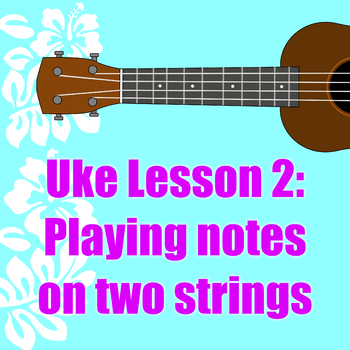 Uke Lesson 2: Playing on two strings