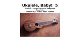 Ukulele, Baby! 5