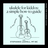 Ukulele for Kiddos: A Simple Mini Online Course + Workbook