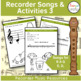 Recorder Music, Songs and Activities Bundle - B A G E,D,C' D'