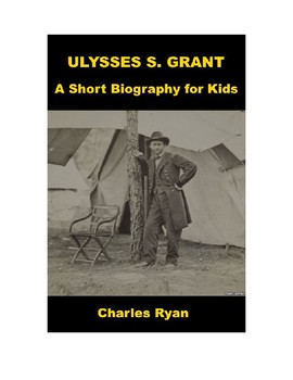 Ulysses S. Grant - Short Biography for Kids (with review quiz)