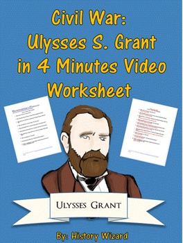 Civil War: Ulysses S. Grant in 4 Minutes Video Worksheet