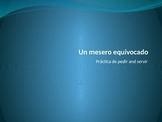 Un Mesero Equivocado - Servir/Pedir Practice with Indirect
