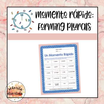 Un Momento Rápido: Forming Plurals / Los Plurales