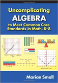 Uncomplicating Algebra Paperback by Marian Small (Author)
