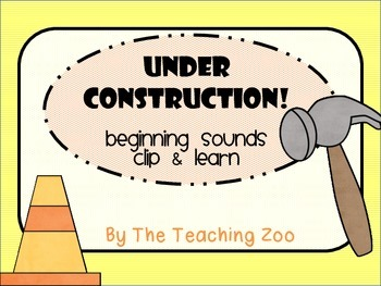 Under Construction! Clip & Learn Beginning Sounds Task Cards
