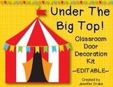 Under The Big Top! **Classroom Door Decoration Kit** ~EDITABLE~