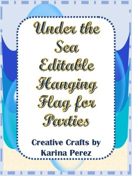 Under the Sea EDITABLE Hanging Flags for Classroom or Party Theme Printables
